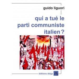 Nous reproduisons ci-dessous la préface d'Emmanuel Dang Tran, membre du Conseil National du PCF,  au livre de Guido Liguori,    « Qui à tué le Parti communiste italien » dans Conseil National du PCF LIGUORI_DELGA