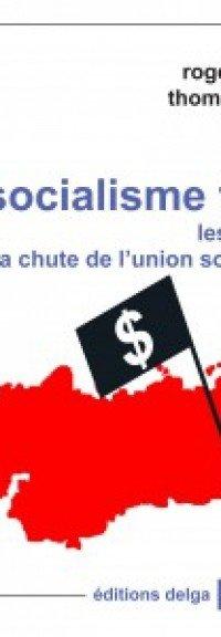 « Le socialisme trahi » : 1985/1991, les causes de la chute de l'URSS