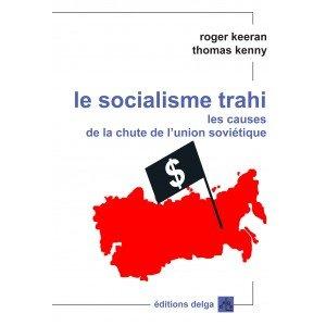 « Le socialisme trahi » : 1985/1991, les causes de la chute de l'URSS dans Communisme-Histoire- Théorie le-socialisme-trahi-les-causes-de-la-chute-de-l-urss-r-keeran-t-kenny